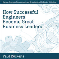 How Successful Engineers Become Great Business Leaders - Paul Rulkens