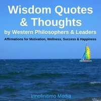 Wisdom Quotes & Thoughts by Western Philosophers & Leaders: Affirmations for Motivation, Wellness, Success & Happiness - Innofinitimo Media