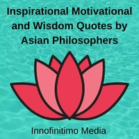 Inspirational, Motivational and Wisdom Quotes by Asian Philosophers - Innofinitimo Media