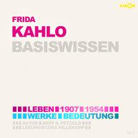 Frida Kahlo (1907-1954) Basiswissen - Leben, Werk, Bedeutung - Bert Alexander Petzold