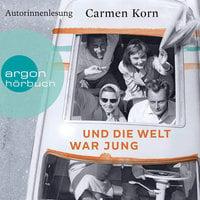 Drei-Städte-Saga - Band 1: Und die Welt war jung - Carmen Korn