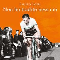 Non ho tradito nessuno - Fausto Coppi, Gabriele Moroni