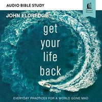 Get Your Life Back: Audio Bible Studies - John Eldredge
