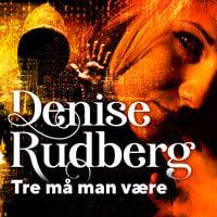 Tre må man være - Denise Rudberg