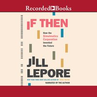 If Then: How the Simulmatics Corporation Invented the Future - Jill Lepore