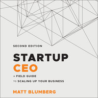 Startup CEO: A Field Guide to Scaling Up Your Business - Matt Blumberg
