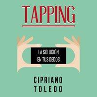Tapping, la solución en tus dedos - Cipriano Toledo García, Cipriano Toledo
