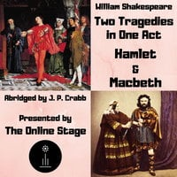 Two Tragedies in One Act: Hamlet & Macbeth - William Shakespeare