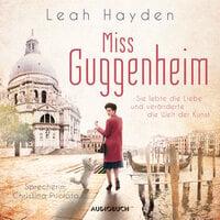 Miss Guggenheim - Sie lebte die Liebe und veränderte die Welt der Kunst - Leah Hayden