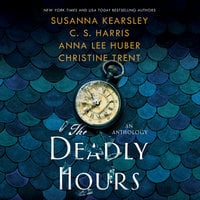 The Deadly Hours: An Anthology - Anna Lee Huber, Christine Trent, Susanna Kearsley, C.S. Harris