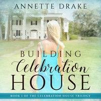 Building Celebration House - Annette Drake