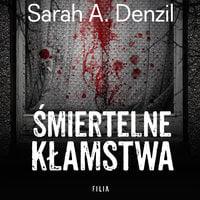 Śmiertelne kłamstwa - Sarah A. Denzil