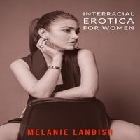 Interracial Erotica For Women: An Arousing Collection of Sexual Adventures of Hot Women, Cuckold Husbands And Massive Black Men - Melanie Landish