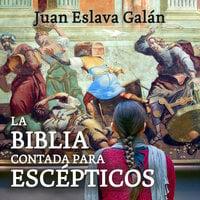 La Biblia contada para escépticos - Juan Eslava Galán