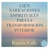Cien narraciones espirituales para la transformación interior - Ramiro Calle