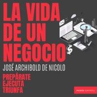 La vida de un negocio - Jose Archibold de Nicolo