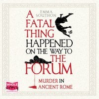 A Fatal Thing Happened on the Way to the Forum: Murder in Ancient Rome - Emma Southon