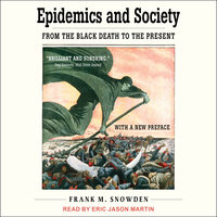 Epidemics and Society: From the Black Death to the Present - Frank M. Snowden