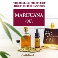 Marijuana Oil: The healing miracle of CBD plus THC Cannabis - Oneida Powell