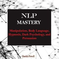 NLP MASTERY: Manipulation, Body Language, Hypnosis, Dark Psychology, and Persuasion - Oneida Powell