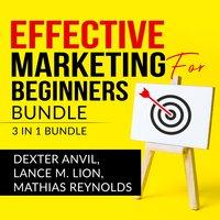 Effective Marketing for Beginners Bundle: 3 in 1 Bundle — Laws of Marketing, Marketing Plan, and Marketing Made Easy - Mathias Reynolds, Lance M. Lion, Dexter Anvil