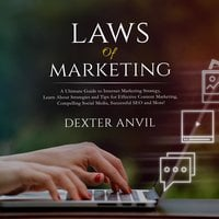 Laws of Marketing; A Ultimate Guide to Internet Marketing Strategy, Learn About Strategies and Tips for Effective Content Marketing, Compelling Social Media, Successful SEO and More! - Dexter Anvil