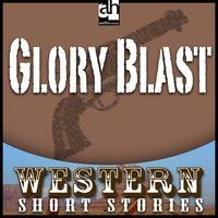 Glory Blast - T.T. Flynn