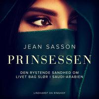 Prinsessen. Den rystende sandhed om livet bag slør i Saudi-Arabien - Jean Sasson