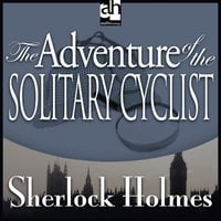 The Adventure of the Solitary Cyclist - Sir Arthur Conan Doyle