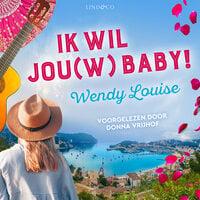 Ik wil jou(w) baby! - Wendy Louise
