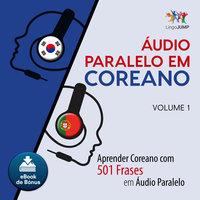 Áudio Paralelo em Coreano - Aprender Coreano com 501 Frases em Áudio Paralelo - Volume 1 - Lingo Jump