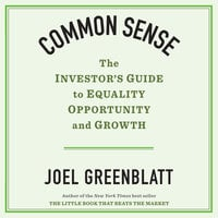 Common Sense: The Investors Guide to Equality, Opportunity and Growth - Joel Greenblatt