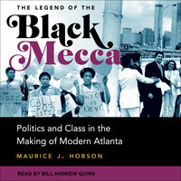 The Legend of the Black Mecca: Politics and Class in the Making of Modern America - Maurice J. Hobson