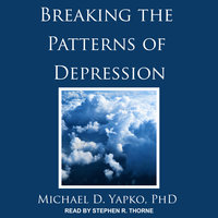 Breaking the Patterns of Depression - Michael D. Yapko