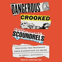 Dangerous Crooked Scoundrels: Insulting the President, from Washington to Trump - Edwin L. Battistella