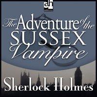 The Adventure of the Sussex Vampire - Sir Arthur Conan Doyle