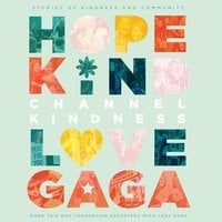 Channel Kindness: Stories of Kindness and Community - Lady Gaga, Born This Way Foundation Reporters