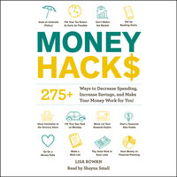 Money Hacks: 275+ Ways to Decrease Spending, Increase Savings, and Make Your Money Work for You! - Lisa Rowan