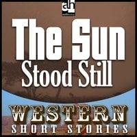 The Sun Stood Still - Max Brand