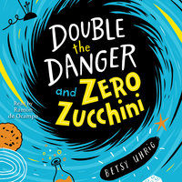 Double the Danger and Zero Zucchini - Betsy Uhrig