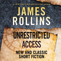 Unrestricted Access: New and Classic Short Fiction - James Rollins