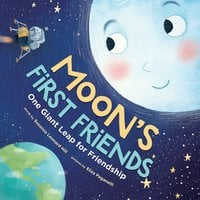 Moon's First Friends: One Giant Leap for Friendship - Susanna Leonard Hill