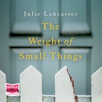 The Weight of Small Things - Julie Lancaster