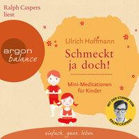 Schmeckt ja doch! - Mini-Meditationen für Kinder - Ulrich Hoffmann