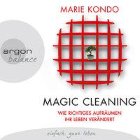 Magic Cleaning - Wie richtiges Aufräumen Ihr Leben verändert - Marie Kondo