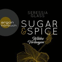Sugar & Spice - Band 2: Wildes Verlangen - Seressia Glass