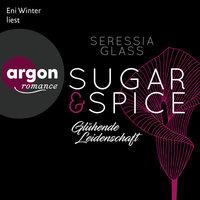 Sugar & Spice - Band 1: Glühende Leidenschaft - Seressia Glass