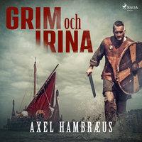 Grim och Irina - Axel Hambræus