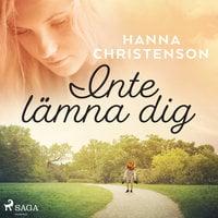Inte lämna dig - Hanna Christenson