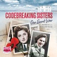 Codebreaking Sisters: Our Secret War - Jean Owtram, Patricia Owtram
